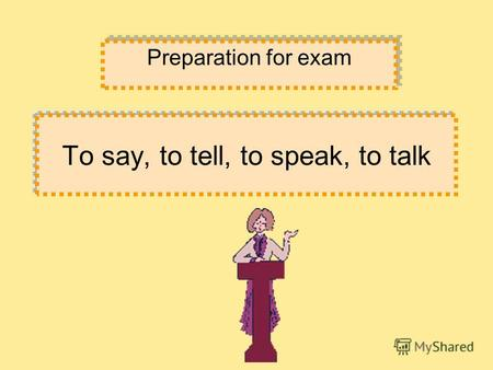 To say, to tell, to speak, to talk Preparation for exam.