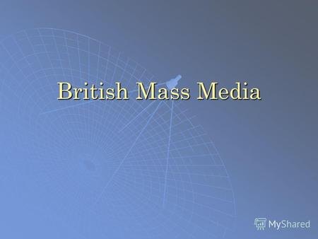 British Mass Media. British Press Broadsheets – Quality papers Broadsheets – Quality papers.