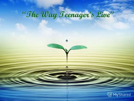 The Way Teenagers Live. What teenagers problems there are now? -What teenagers problems there are now? - Today it is fashionable to speak about teenage.