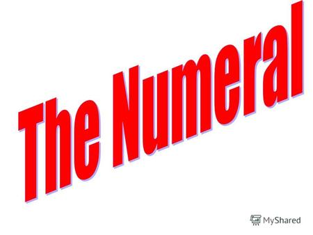 Numerals are divided into cardinal numbers and ordinal numbers.