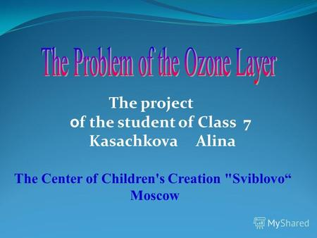 The project o f the student of Class 7 Kasachkova Alina The Center of Children's Creation Sviblovo Moscow.
