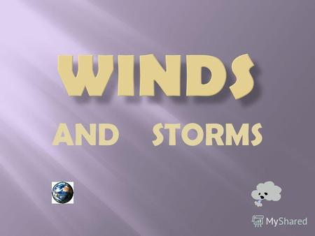 AND STORMS STORMS A storm is a disturbed state of the atmosphere. It is marked by strong winds, rain, sleet, hail, and lightning. Thunderstorms, windstorms,