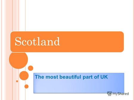 Scotland The most beautiful part of UK. Area: - Total 78.772 km² - Water (%) 1.9².