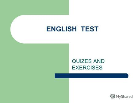 ENGLISH TEST QUIZES AND EXERCISES 1.The capital of Great Britain is... a) Paris b) Dublin c) London.