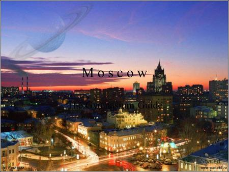 M o s c o w The Gymnasium Guide. Contents. «Moscow 860» Museums Galleries Hotels Shopping Support. Information Maps Social graphic.