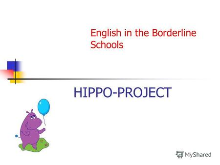 HIPPO-PROJECT English in the Borderline Schools Bad News! Your plane has crashed somewhere off the coast of Borneo. A small group of survivors has managed.