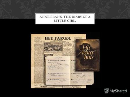 ANNE FRANK. THE DIARY OF A LITTLE GIRL.. A secret hiding place is almost ready. Not just for their own family, but also for the Van Pels family: Hermann.