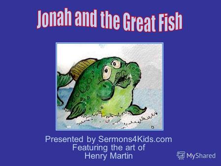 Presented by Sermons4Kids.com Featuring the art of Henry Martin.