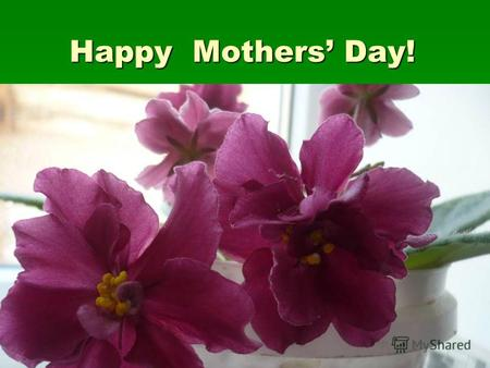 Happy Mothers Day! Happy Mothers Day!. Be happy, dear Mummy! Be happy, dear Mummy!