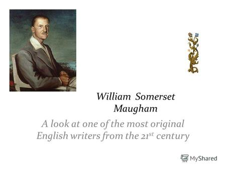 William Somerset Maugham A look at one of the most original English writers from the 21 st century.