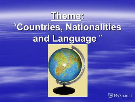 Theme: Countries, Nationalities and LanguageCountries, Nationalities and Language.