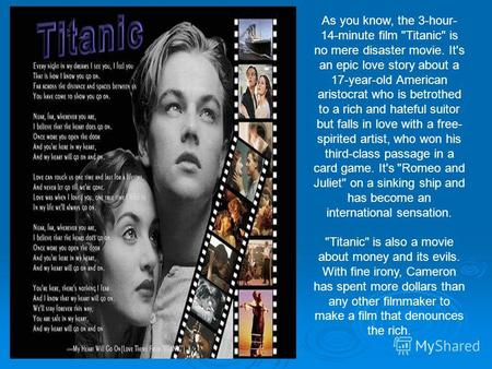 As you know, the 3-hour- 14-minute film Titanic is no mere disaster movie. It's an epic love story about a 17-year-old American aristocrat who is betrothed.