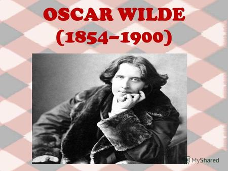 OSCAR WILDE (1854–1900). The Irish poet and dramatist Oscar Wilde wrote some of the finest comedies in the English language.