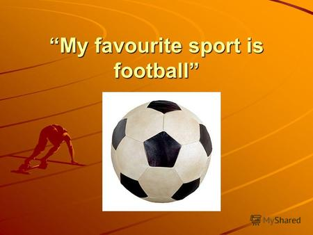 My favourite sport is football. The goal of the work: to show that sport is very important.