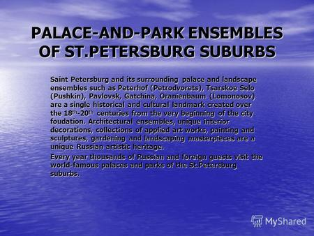 PALACE-AND-PARK ENSEMBLES OF ST.PETERSBURG SUBURBS Saint Petersburg and its surrounding palace and landscape ensembles such as Peterhof (Petrodvorets),