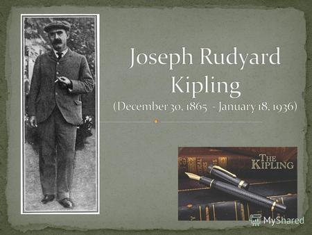 BornJoseph Rudyard Kipling 30 December 1865 Bombay, India Died18 January 1936 (aged 70) Middlesex Hospital, London, England OccupationShort story writer,