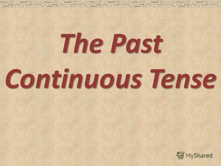 The Past Continuous Tense. was/were + V-ing.