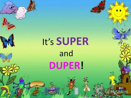 Its SUPER and DUPER!. onetwo white blue three four A big green ball five six A yellow fish.