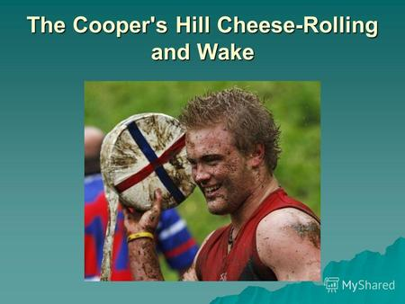 The Cooper's Hill Cheese-Rolling and Wake. an annual event held on the Spring Bank Holiday at Cooper's Hill near Gloucester an annual event held on the.