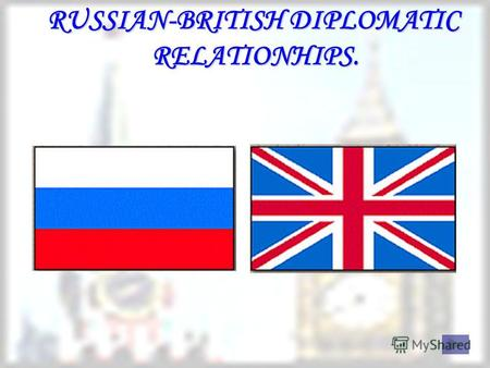 RUSSIAN-BRITISH DIPLOMATIC RELATIONHIPS. RELATIONHIPS.
