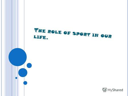 T HE ROLE OF SPORT IN OUR LIFE.. S PORT IS A VERY IMPORTANT PART OF HUMAN LIFE.