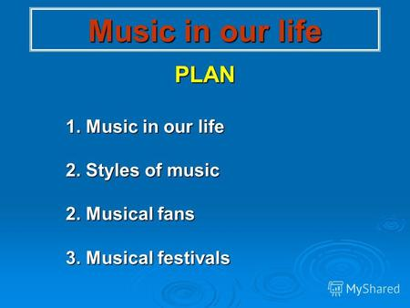 Music in our life PLAN 1. Music in our life 2. Styles of music 2. Musical fans 3. Musical festivals.