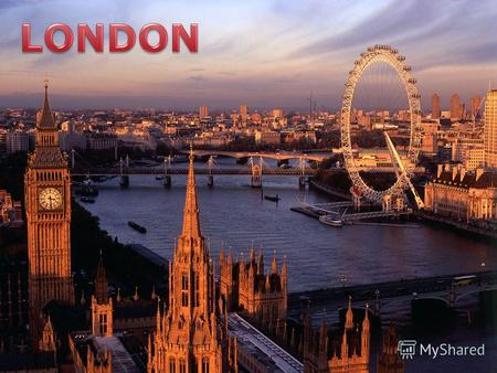 London is the capital of Great Britain. It is a very old city. It is two thousand years old. London is not only the capital of the country but also a.