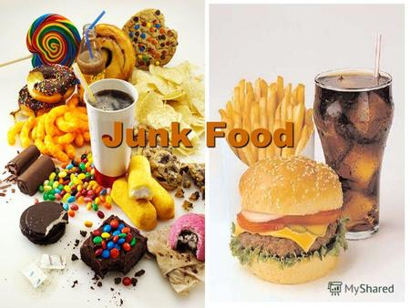 Junk Food Lollies, chips and fast food are called 'junk food'. Lollies, chips and fast food are called 'junk food'. This kind of food has too much fat.
