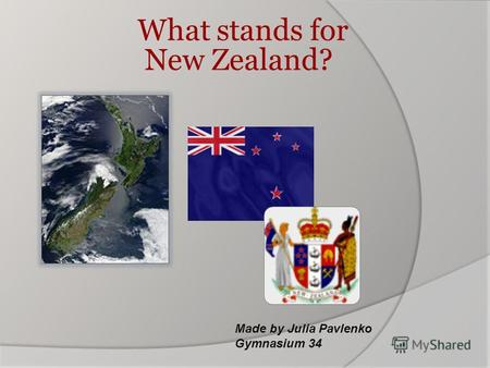 What stands for New Zealand? Made by Julia Pavlenko Gymnasium 34.
