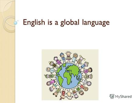 English is a global language. The history of the English language really started with the arrival of three Germanic tribes who invaded Britain during.
