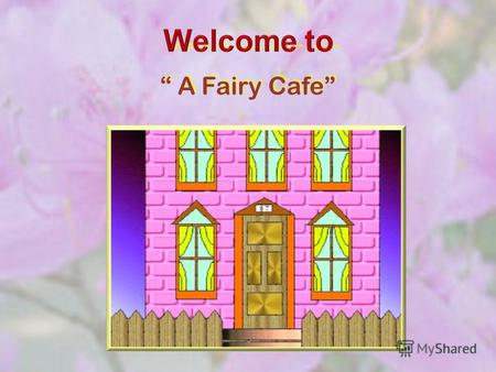 A Fairy Cafe A Fairy Cafe. Introduction I am very glad to see you in my cafe. You can have a good time here. There are excellent workers, who will serve.
