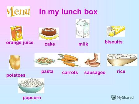 In my lunch box potatoes biscuits cake orange juice milk popcorn rice carrots sausages pasta.