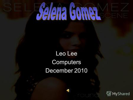 Leo Lee Computers December 2010 Table of contents Who is she? Family Singing Acting Awards Gallery Bibliography.
