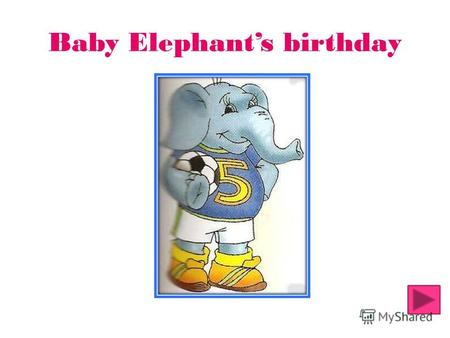 Baby Elephants birthday. Read and complete the letter. Use the verbs in Past Simple.Past Simple The Baby Elephant …………. (have) a birthday. Many friends.