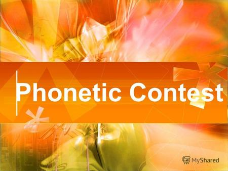 Phonetic Contest. The World of English poetry The Greatest Poets: William Shakespeare Henry Longfellow Robert Burns Rudyard Kipling Robert Frost.