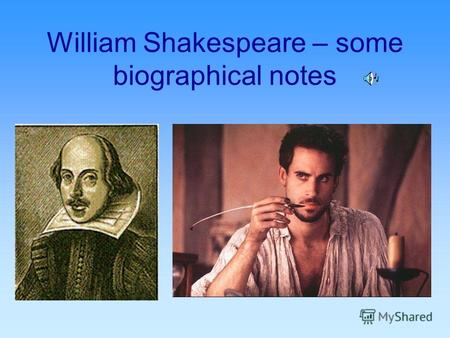 William Shakespeare – some biographical notes. The early years Born in April 1564 in Stratford on Avon His father - a fairly rich merchant.