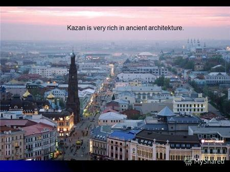 Kazan is very rich in ancient architekture.. Tower Syuyumbike is architectural symbol of Kazan.