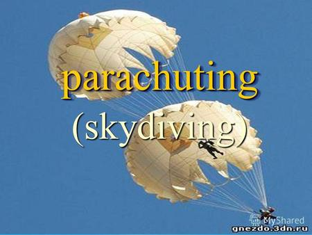 (skydiving) parachutingparachuting. Vocabulary Vocabulary Definition Definition History History Rules Rules My personal attitude My personal attitude.