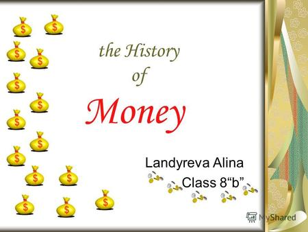 The History of Landyreva Alina Class 8b Money. What was at first? The basis of all early commerce was barter Cattle are probably the oldest of all forms.