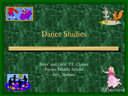 Dance Studies Boys and Girls P.E. Classes Payson Middle School Mrs. Harmer.