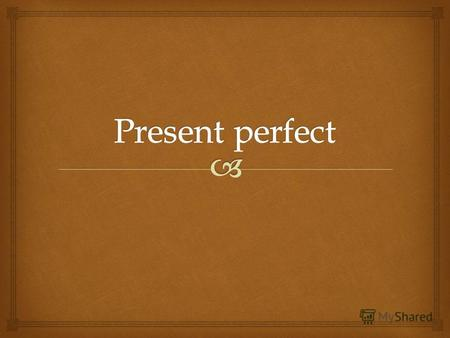 2 What do you need the Present Perfect for ? to tell what you have done recently/ lately. to tell what you have just or already done. to tell what you.