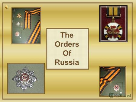The Orders Of Russia. The Orders Of Russia Created by: Vasina N.A. Gluhova D. Ivanova D. Mazurkin K. Seregin A. Yaroslavtseva A. Zotov I.