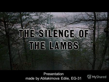 Presentation made by Abliakimova Ediie, EG-31. The Silence of the Lambsis a 1991 American thriller film that blends elements of the crime and horror genres.