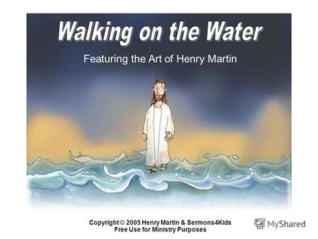 Featuring the Art of Henry Martin Copyright © 2005 Henry Martin & Sermons4Kids Free Use for Ministry Purposes.