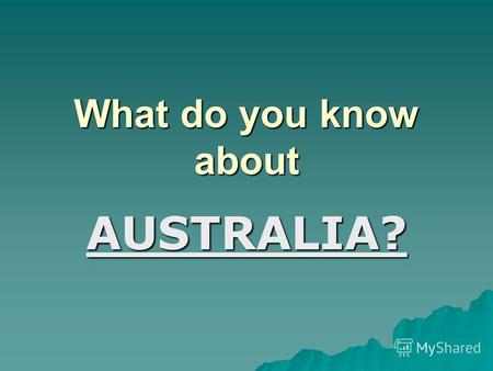 What do you know about AUSTRALIA?. 1. What is the capital of Australia? A) Sydney A) Sydney B) Melbourne B) Melbourne C) Canberra C) Canberra.