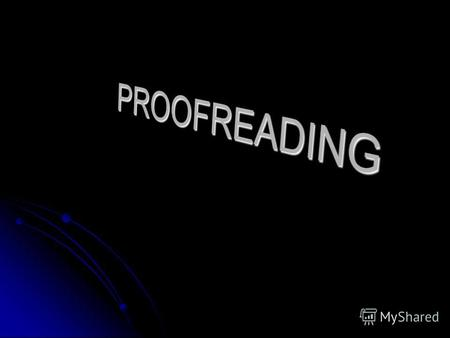 Why Is proofreading important? It helps you find errors in your papers. It helps you find errors in your papers. Helps the final copy show that the writer.