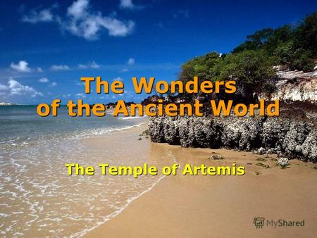 The Wonders of the Ancient World The Temple of Artemis.