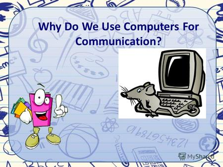 Why Do We Use Computers For Communication?. Read the words and make up the word combinations fax phone electronic to receive to send printed to use computer.