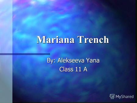 Mariana Trench By: Alekseeva Yana Class 11 A. Mariana Trench - the oceanic trench in the western Pacific ocean. It is the deepest place on the Earth.
