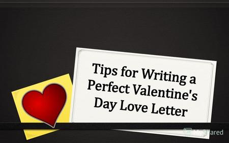 Writing effective and heart touching Valentine's Day Love Letters is quite an art in itself. To perfect this art one needs a will to express and lots.